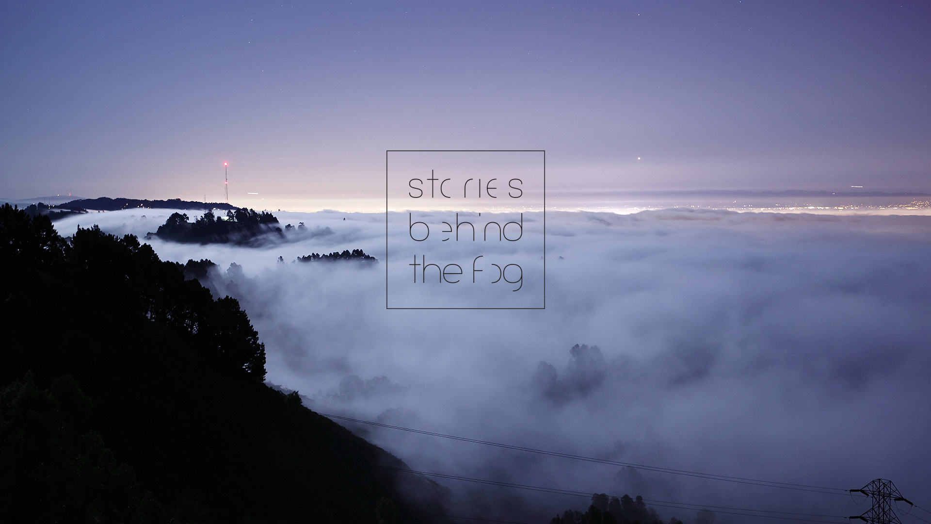 Stories Behind the Fog